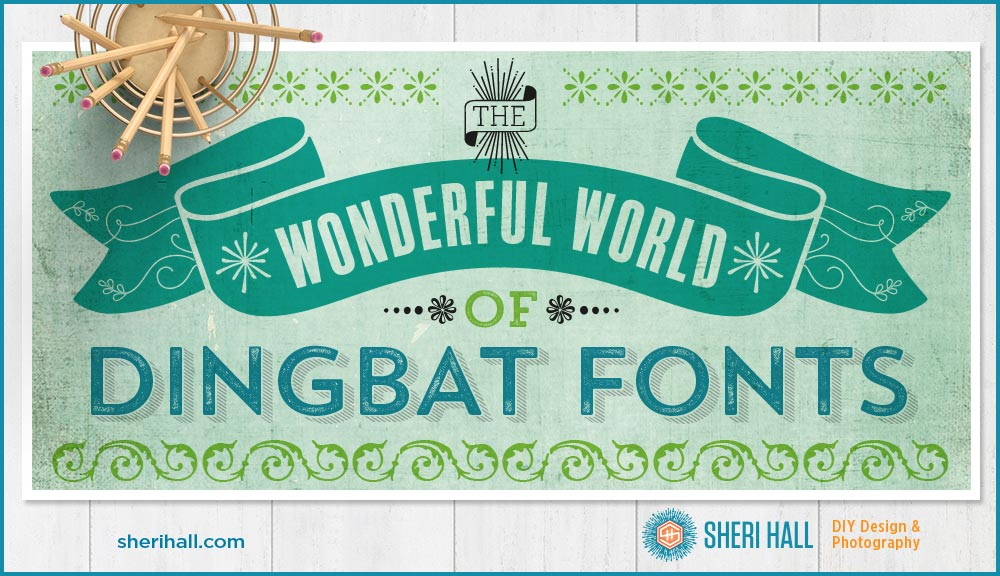 The wonderful world of dingbat fonts - Sheri Hall