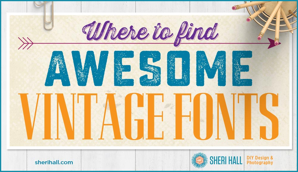 Where to find awesome vintage fonts - Sheri Hall